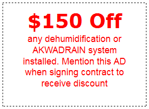$150 Off Dehumidification or AKWADRAIN System